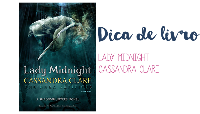 Dica de livro: Lady Midnight (The Dark Artifices #1), Cassandra Clare